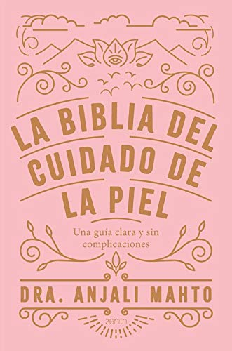 La biblia del cuidado de la piel: Una guía clara y sin complicaciones (Zenith Her)