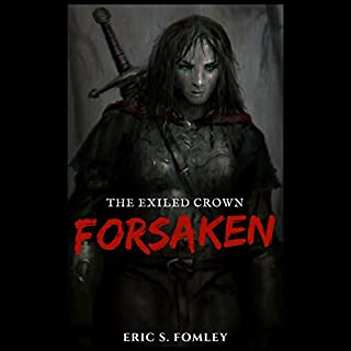 Forsaken     The Exiled Crown, Book 1              By:                                                                                                                                 Eric S. Fomley                               Narrated by:                                                                                                                                 Charlie Boswell                      Length: 13 mins     7 ratings     Overall 3.9