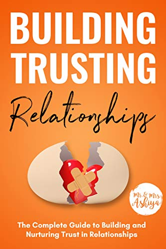 Building Trusting Relationships: The Complete Guide to Building and Nurturing Trust in Relationships (English Edition)