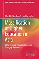 Massification of Higher Education in Asia: Consequences, Policy Responses and Changing Governance (Higher Education in Asia: Quality, Excellence and Governance)