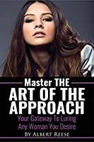 Master the Art of the Approach - How to Pick up Women