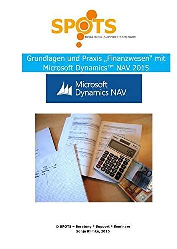 """Praxisbezogene Unterlagen für Microsoft Dynamics™ NAV2015 / Grundlagen und Praxis \""""Finanzwesen\"""" mit Microsoft Dynamics™ NAV2015"""