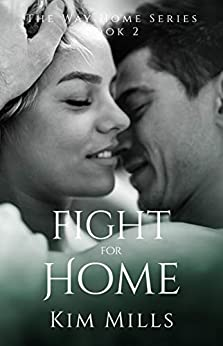 The Fight For Home (Way Home Series Book 2) by [Kim Mills]