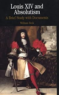 Louis XIV and Absolutism: A Brief Study with Documents (The Bedford Series in History and Culture)