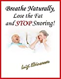 Breathe Naturally, Lose the Fat and Stop Snoring!