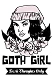 Goth Girl Dark Thoughts Only: Goth Notebook, Perfect Gift For Goth Girls, Fans Of Gothic Rock, Goth Subculture & Fashion, Horror Fans And Goth Co-Workers
