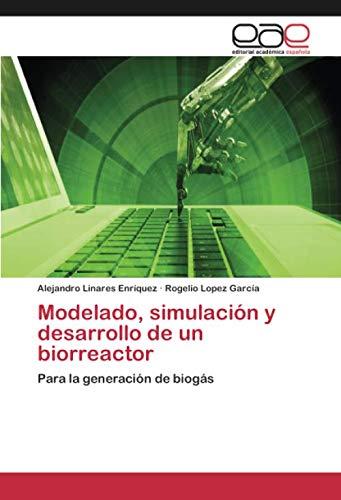 Modelado, simulación y desarrollo de un biorreactor: Para la generación de biogás