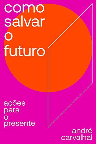 Como salvar o futuro: Ações para o presente