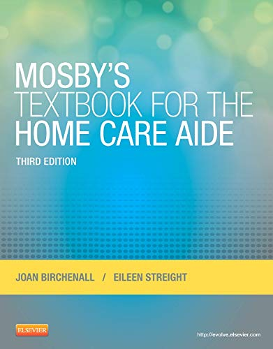 Compare Textbook Prices for Mosby's Textbook for the Home Care Aide 3 Edition ISBN 9780323084338 by Birchenall RN  MEd, Joan M.,Streight RN  BSN, Eileen