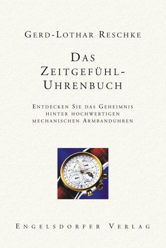 Das Zeitgefühl-Uhrenbuch. Entdecken Sie das Geheimnis hinter hochwertigen mechanischen Armbanduhren.
