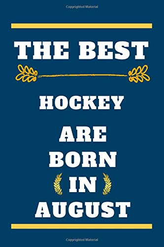 The Best Hockey are born in August: lined notebook , birthday gift for Hockey player , gift for Hockey born in August , Hockey born in August , 110 pages ( 6 x 9 ) inches