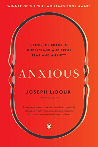 Anxious: Using the Brain to Understand and Treat Fear and Anxiety