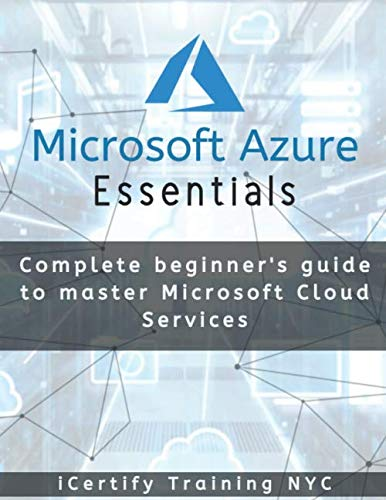 Microsoft Azure Essentials: Complete beginners guide to master Microsoft Cloud Services