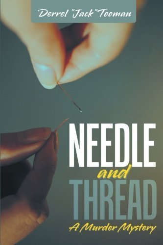 Needle and Thread: A Murder Mystery by Derrel Jack Tooman (2013-05-23)