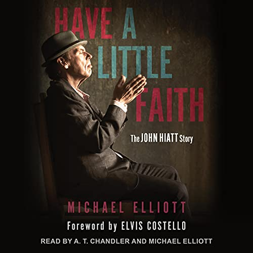 Have a Little Faith Audiobook By Michael Elliott, Elvis Costello - foreword cover art