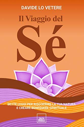 Il Viaggio del Sé: Sette leggi per riscoprire la tua natura e creare benessere spirituale (Italian Edition)