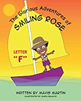 "The Glorious Adventures of Smiling Rose Letter ""F"" (The Glorious Adventures of Smiling Rose Spelling Books)"