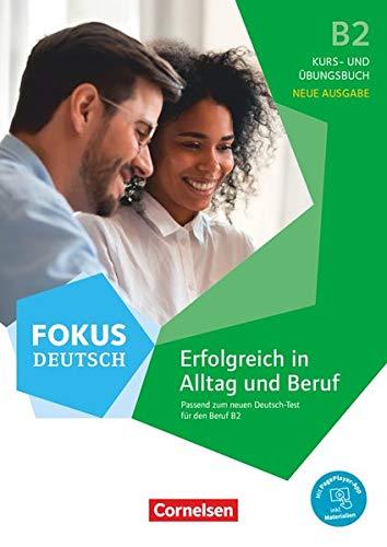 Fokus Deutsch - Allgemeine Ausgabe - B2: Erfolgreich in Alltag und Beruf - Neue Ausgabe - Kurs- und Übungsbuch passend zum neuen Deutsch-Test für den Beruf B2 - Inkl. E-Book und PagePlayer-App
