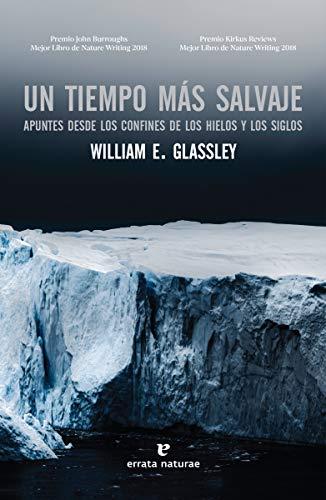 Un tiempo más salvaje: Apuntes desde los confines de los hielos y los siglos (Libros salvajes)