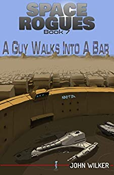 A Guy Walks into a Bar (Space Rogues Book 7) by [John Wilker]