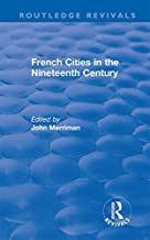 Routledge Revivals: French Cities in the Nineteenth Century (1981)