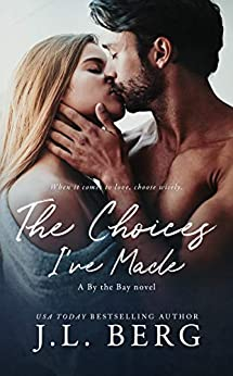 The Choices I've Made (By The Bay Book 1) by [J.L. Berg]