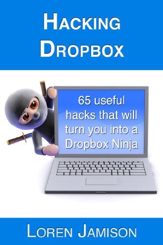 Hacking Dropbox: 65 useful hacks that will turn you into a Dropbox Ninja (English Edition)