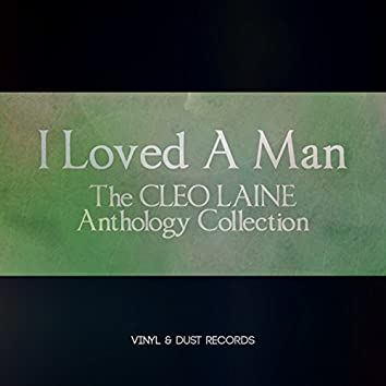 I Loved a Man (The Cleo Laine Anthology Collection)