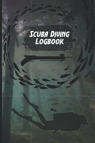 Scuba Diving Logbook: Scuba Diving Log Book To Track And Record Your Dives Dive Journal For Training, Certification And Recreation - Funny Gift For Diver Size 6x9 Inches 110 Pages