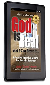 God is Real and I Can Prove It...: Prison to Promise & Bank Robbery in Between by [Linda Catina Morris]