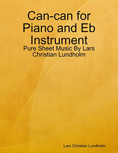 Can-can for Piano and Eb Instrument - Pure Sheet Music By Lars Christian Lundholm (English Edition)