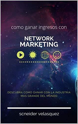 como generar ingresos con network marketing: como generar ingresos desde casa (Spanish Edition)