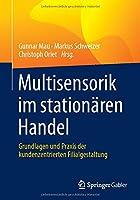 Multisensorik im stationaeren Handel: Grundlagen und Praxis der kundenzentrierten Filialgestaltung