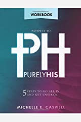 The Pathway to Purely His: Workbook: 5 Steps to Go All In and Get Unstuck Paperback