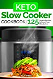 Keto Slow Cooker Cookbook: 125 Simple Recipes to Boost Your Metabolism