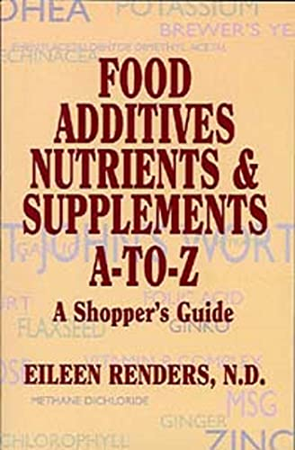 FOOD ADDITIVES, NUTRIENTS, AND SUPPLEMENTS, A To Z (English Edition)