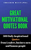 Great Motivational Quotes book: 500 Daily Inspirational Quotes from Leaders, business men and famous people (Inspirational and motivational Quotes book for 2020 1)