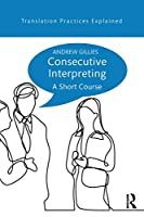 Consecutive Interpreting: A Short Course (Translation Practices Explained)