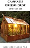 CANNABIS GREENHOUSE STARTER'S KIT: Everything You Need To Know On Settling Up A Marijuana Greenhouse (English Edition)