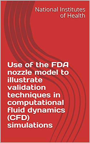 Use of the FDA nozzle model to illustrate validation techniques in computational fluid dynamics (CFD) simulations (English Edition)