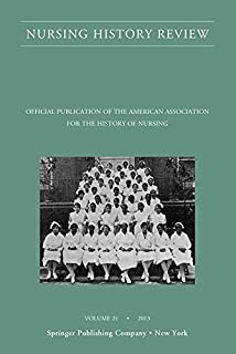 Nursing History Review, Volume 21: Official Journal of the American Association for the History of Nursing