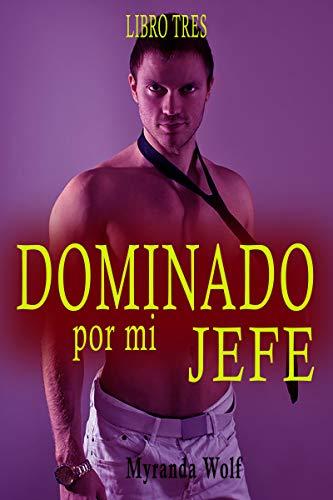 Dominado por mi jefe- Libro tres: (gay bdsm)