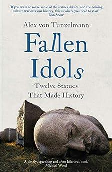 Fallen Idols: Twelve Statues That Made History (English Edition) par [Alex Von Tunzelmann]