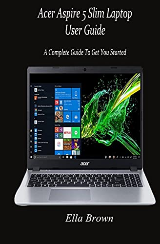 Acer Aspire 5 Slim Laptop User Guide: A Complete Guide to Get You Started