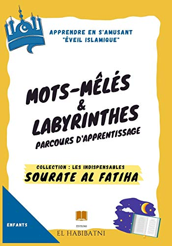 SOURATE AL FATIHA MOTS MELES ET LABYRINTHES COLLECTIONS LES INDISPENSABLES: FORMAT 7 X 10 POUCES 150 PAGES COLLECTION LES INDISPENSABLES SOURATE AL ... - Collection Les Indispensables)