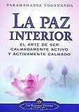 La Paz Interior: El Arte de Ser Calmadamente Activo y Activamente Calmado
