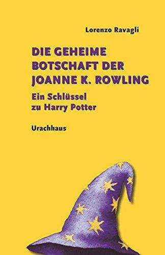 Die geheime Botschaft der Joanne K. Rowling: Ein Schlüssel zu Harry Potter