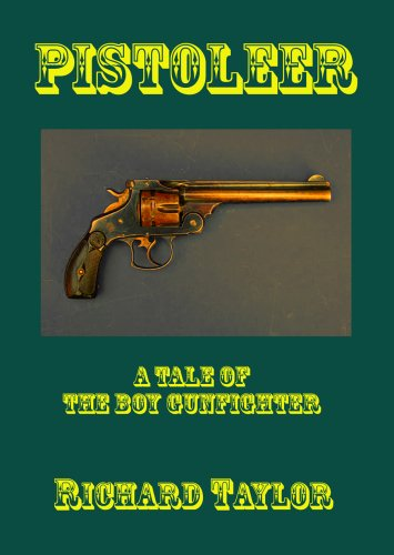 Pistoleer: A Tale of the Boy Gunfighter (English Edition)