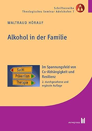 Alkohol in der Familie: Im Spannungsfeld von Co-Abhängigkeit und Resilienz (Schriftenreihe Theologisches Seminar Adelshofen)