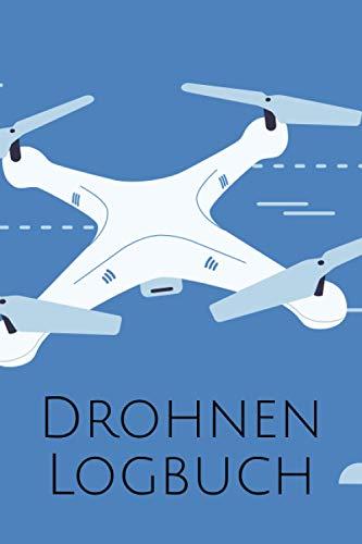 Drohnen Logbuch: Flug Logbuch für die Dokumentation von Flügen mit Drohnen, Quadrokoptern und sonstigen Fluggeräten